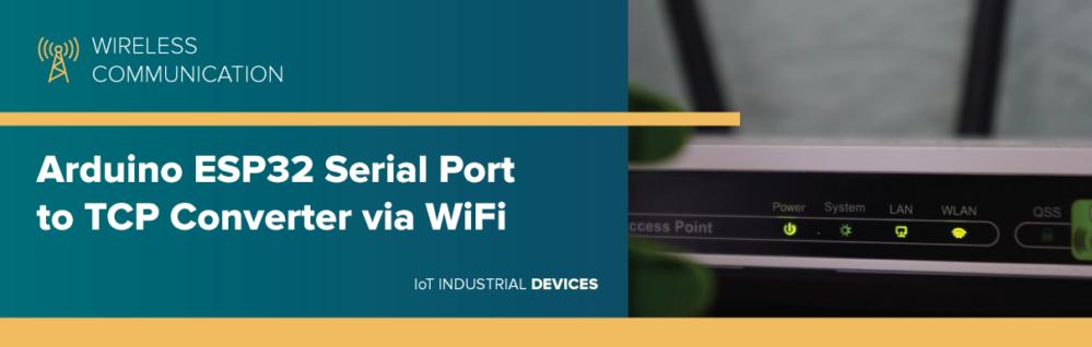 Arduino ESP32 Serial Port to TCP Converter via WiFi