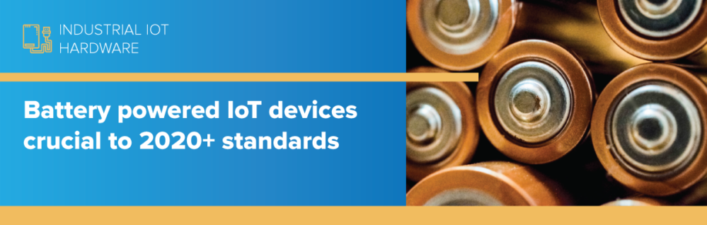 Battery powered IoT devices crucial to 2020+ standards