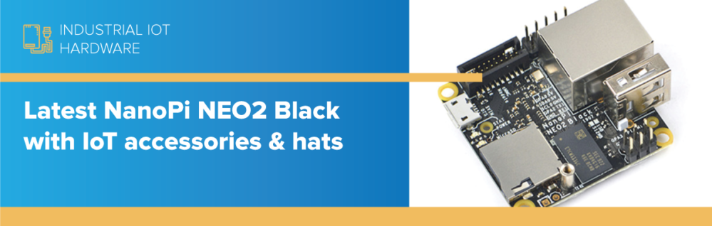 Latest NanoPi NEO2 Black with IoT accessories & hats