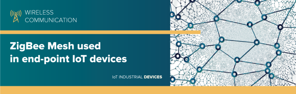 ZigBee Mesh used in end-point IoT devices