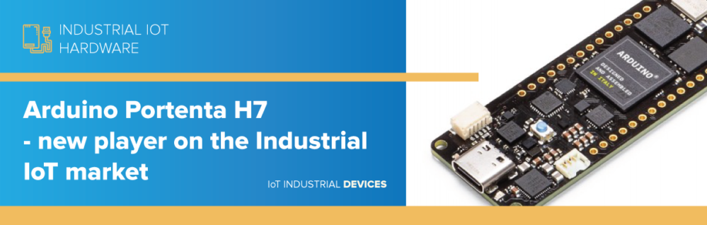 Arduino Portenta H7 - new player on the Industrial IoT market