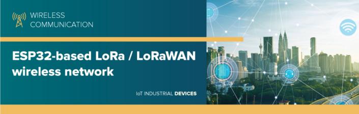 ESP32-based LoRa / LoRaWAN wireless network