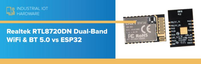 Realtek RTL8720DN Dual-Band WiFi & BT 5.0 vs ESP32