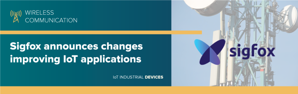 Sigfox announces changes improving IoT applications