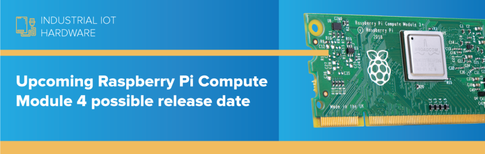 Upcoming Raspberry Pi Compute Module 4 possible release date